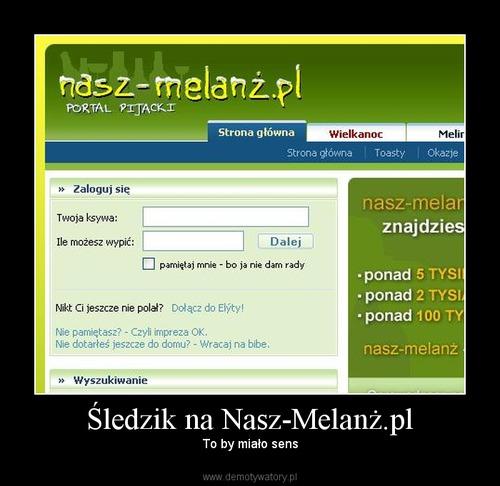 Śledzik na Nasz-Melanż.pl - to by miało sens